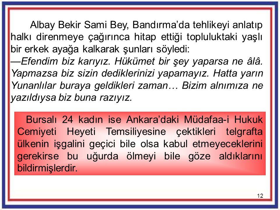 Albay Bekir Sami Bey, Bandırma'da tehlikeyi anlatıp halkı direnmeye çağırınca hitap ettiği topluluktaki yaşlı bir erkek ayağa kalkarak şunları söyledi: