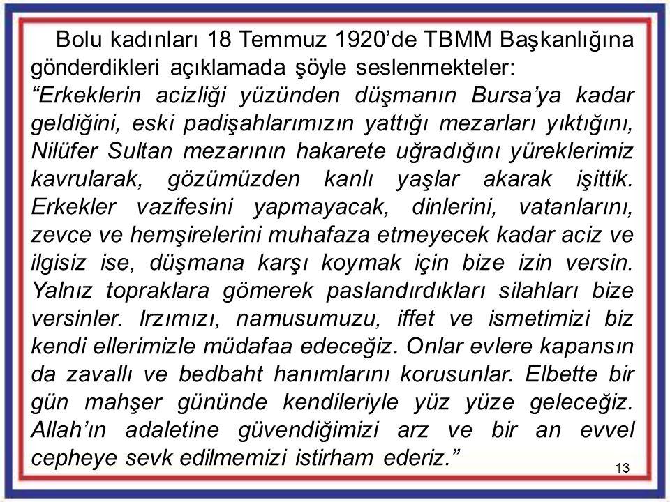 Bolu kadınları 18 Temmuz 1920'de TBMM Başkanlığına gönderdikleri açıklamada şöyle seslenmekteler: