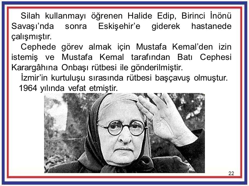 Silah kullanmayı öğrenen Halide Edip, Birinci İnönü Savaşı'nda sonra Eskişehir'e giderek hastanede çalışmıştır.