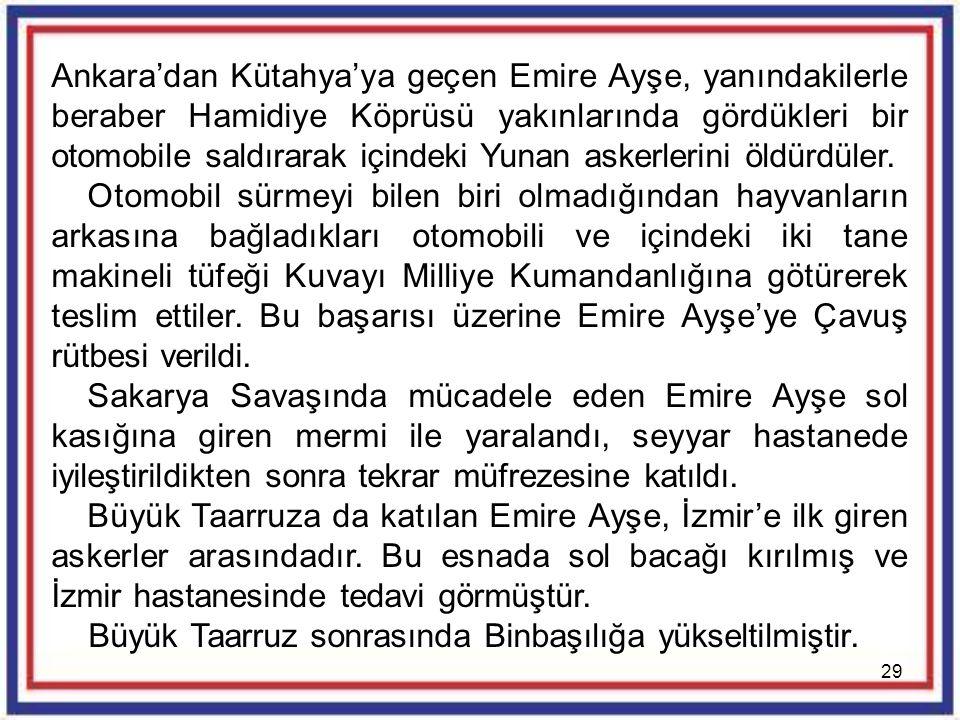 Ankara'dan Kütahya'ya geçen Emire Ayşe, yanındakilerle beraber Hamidiye Köprüsü yakınlarında gördükleri bir otomobile saldırarak içindeki Yunan askerlerini öldürdüler.