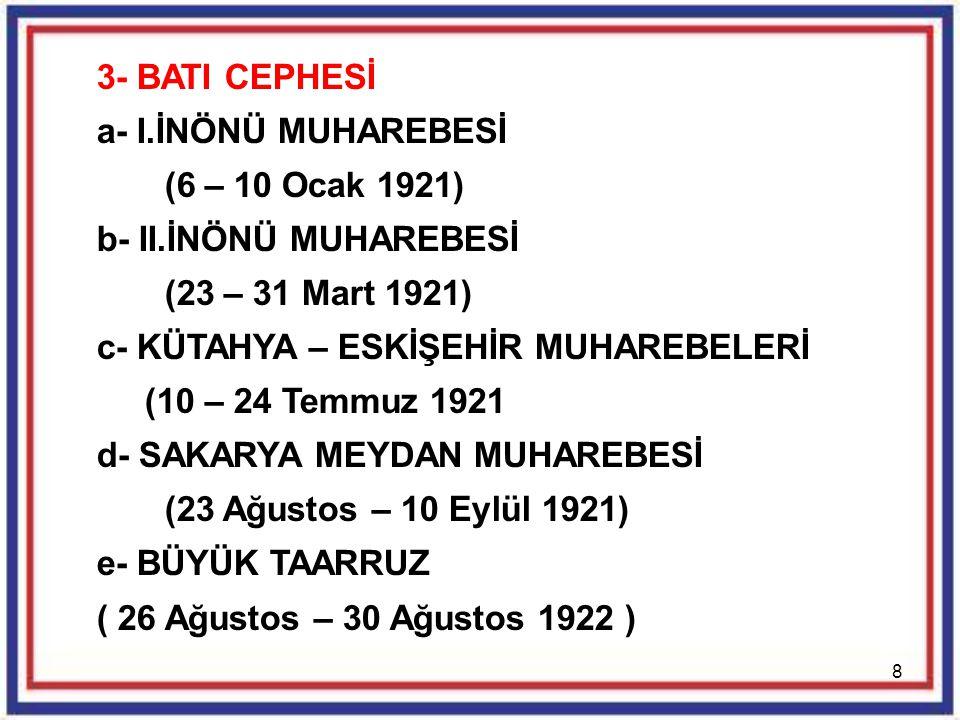 3- BATI CEPHESİ a- I.İNÖNÜ MUHAREBESİ. (6 – 10 Ocak 1921) b- II.İNÖNÜ MUHAREBESİ. (23 – 31 Mart 1921)