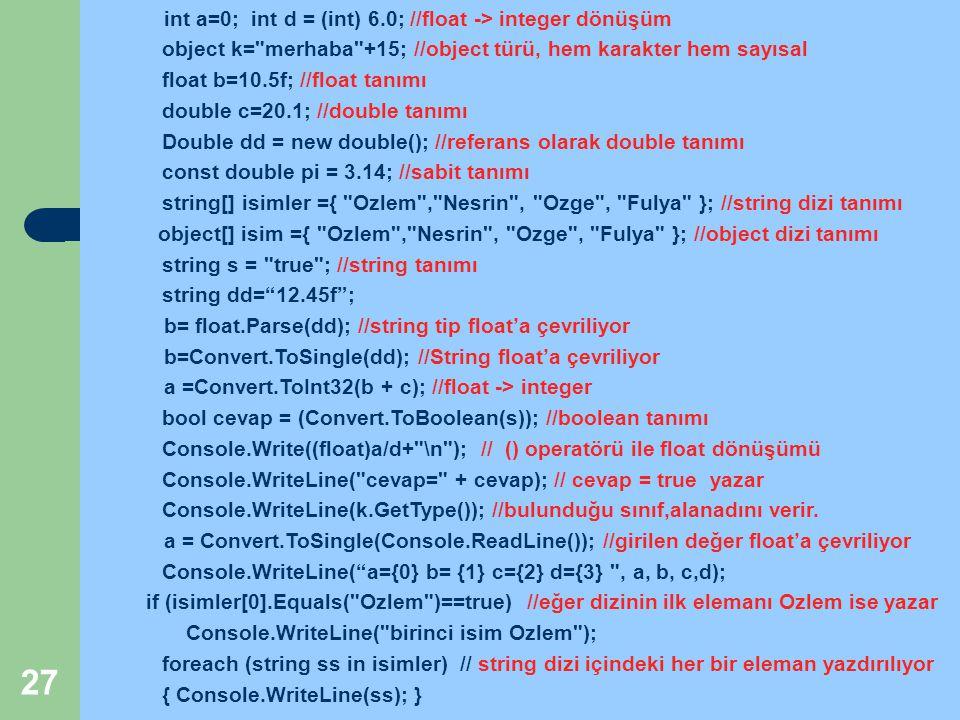 int a=0; int d = (int) 6.0; //float -> integer dönüşüm