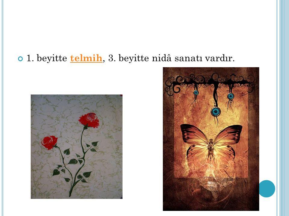 1. beyitte telmih, 3. beyitte nidâ sanatı vardır.