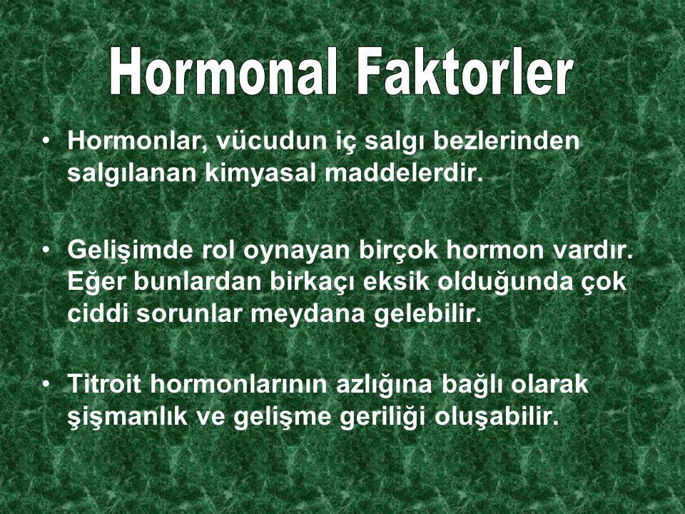 Hormonal Faktorler Hormonlar, vücudun iç salgı bezlerinden salgılanan kimyasal maddelerdir.