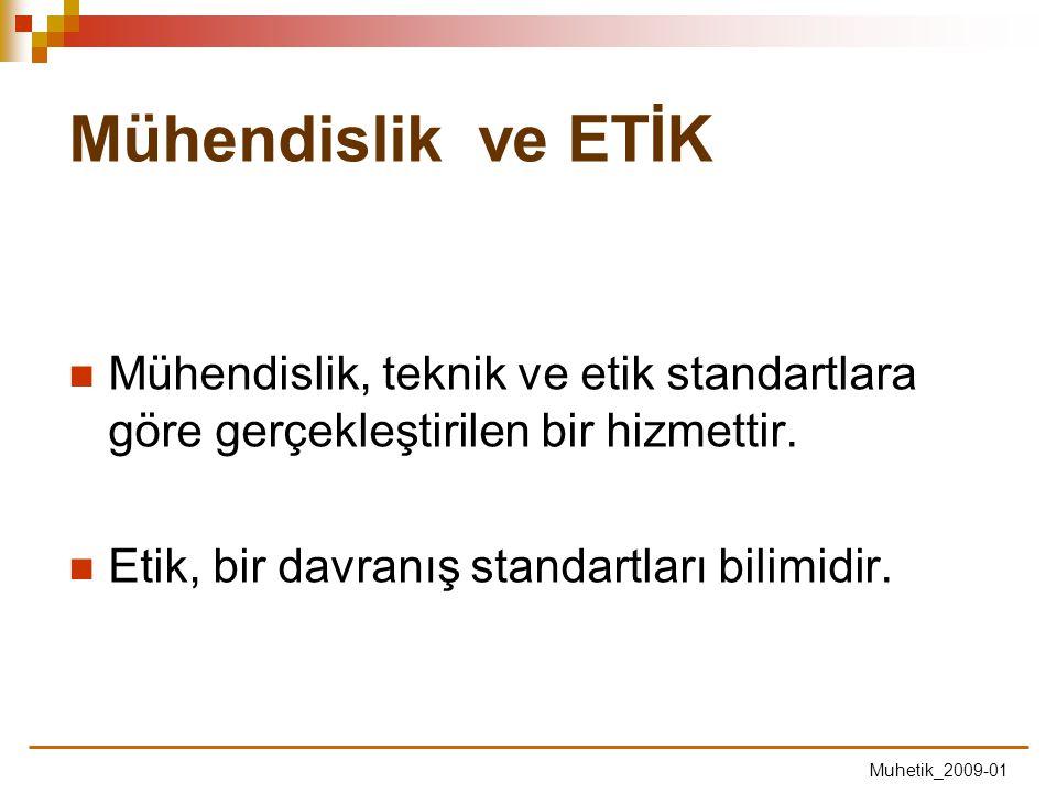Mühendislik ve ETİK Mühendislik, teknik ve etik standartlara göre gerçekleştirilen bir hizmettir. Etik, bir davranış standartları bilimidir.