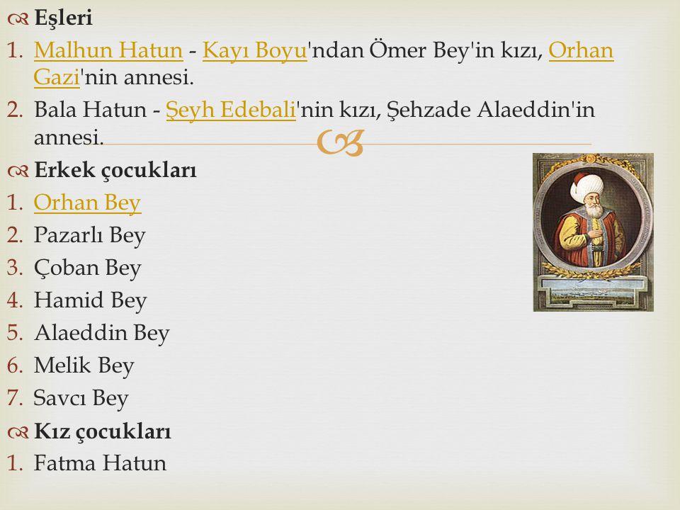 Eşleri Malhun Hatun - Kayı Boyu ndan Ömer Bey in kızı, Orhan Gazi nin annesi. Bala Hatun - Şeyh Edebali nin kızı, Şehzade Alaeddin in annesi.