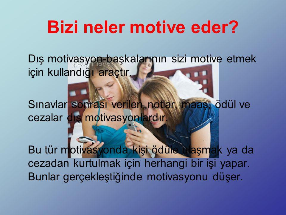 Bizi neler motive eder Dış motivasyon-başkalarının sizi motive etmek için kullandığı araçtır.