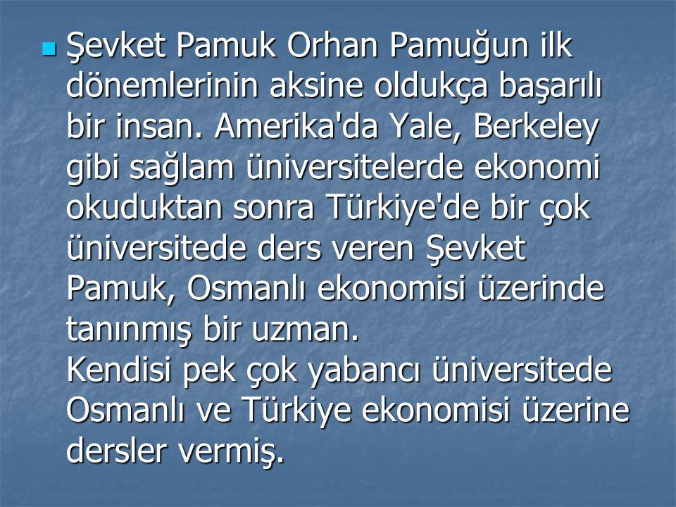 Şevket Pamuk Orhan Pamuğun ilk dönemlerinin aksine oldukça başarılı bir insan.