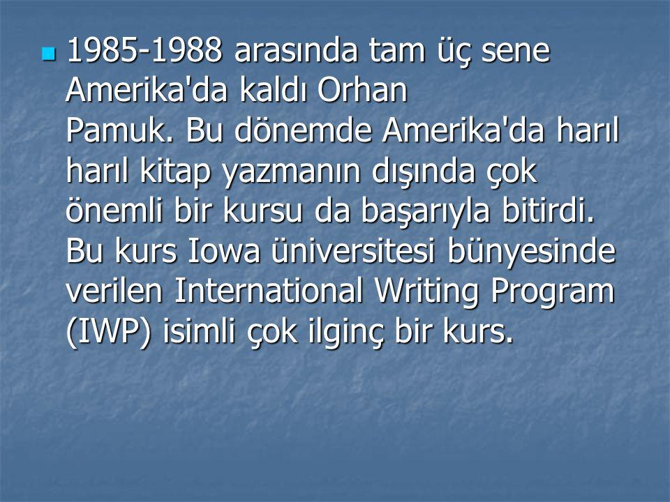1985-1988 arasında tam üç sene Amerika da kaldı Orhan Pamuk