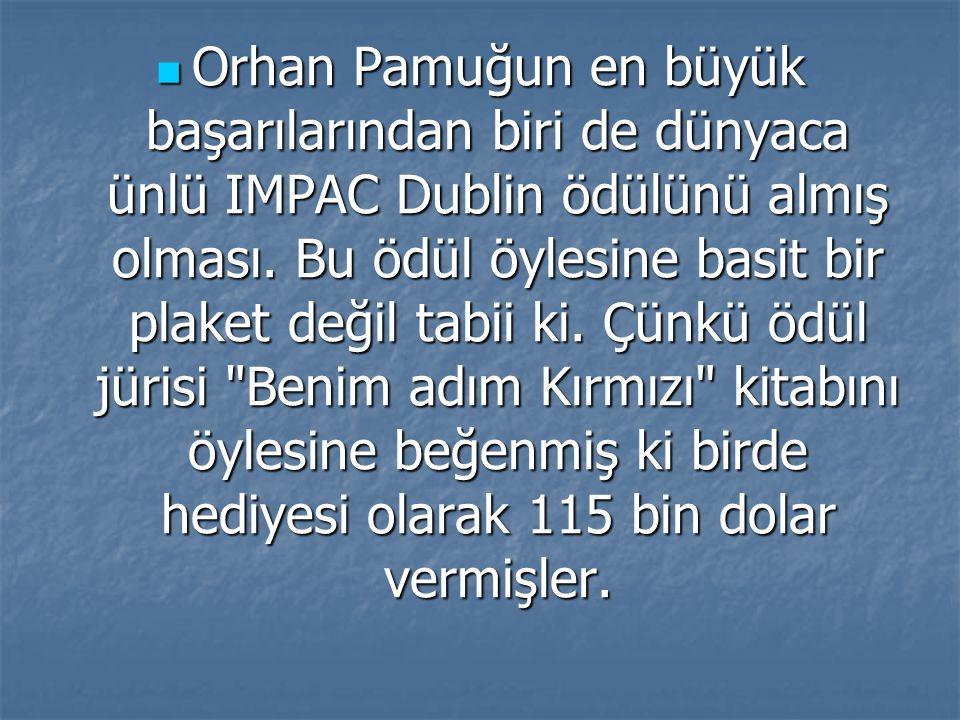 Orhan Pamuğun en büyük başarılarından biri de dünyaca ünlü IMPAC Dublin ödülünü almış olması.