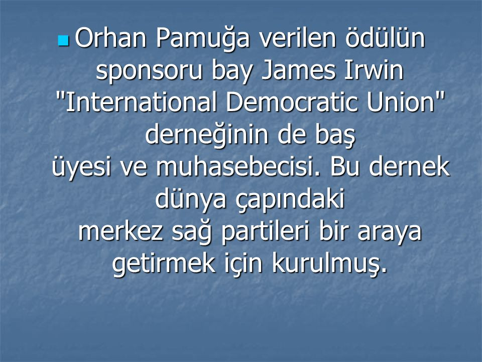 Orhan Pamuğa verilen ödülün sponsoru bay James Irwin International Democratic Union derneğinin de baş üyesi ve muhasebecisi.