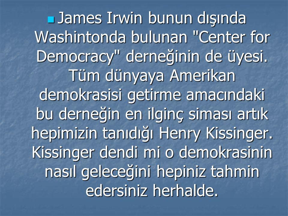 James Irwin bunun dışında Washintonda bulunan Center for Democracy derneğinin de üyesi.