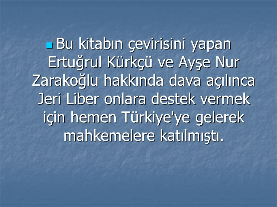 Bu kitabın çevirisini yapan Ertuğrul Kürkçü ve Ayşe Nur Zarakoğlu hakkında dava açılınca Jeri Liber onlara destek vermek için hemen Türkiye ye gelerek mahkemelere katılmıştı.