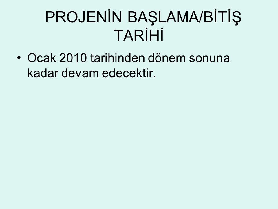 PROJENİN BAŞLAMA/BİTİŞ TARİHİ