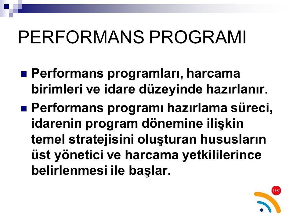 PERFORMANS PROGRAMI Performans programları, harcama birimleri ve idare düzeyinde hazırlanır.