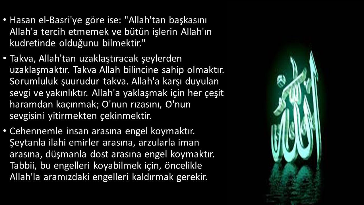 Hasan el-Basri ye göre ise: Allah tan başkasını Allah a tercih etmemek ve bütün işlerin Allah ın kudretinde olduğunu bilmektir.