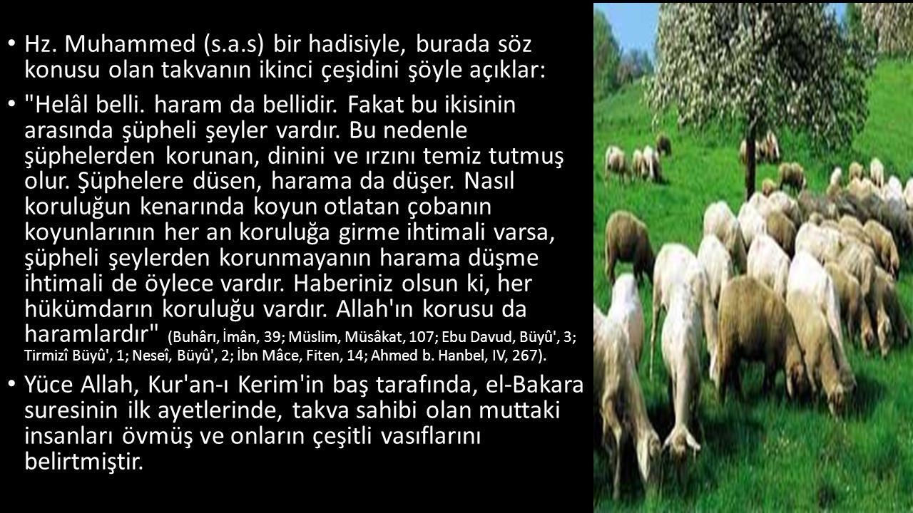 Hz. Muhammed (s.a.s) bir hadisiyle, burada söz konusu olan takvanın ikinci çeşidini şöyle açıklar: