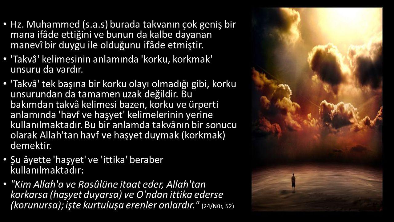 Hz. Muhammed (s.a.s) burada takvanın çok geniş bir mana ifâde ettiğini ve bunun da kalbe dayanan manevî bir duygu ile olduğunu ifâde etmiştir.