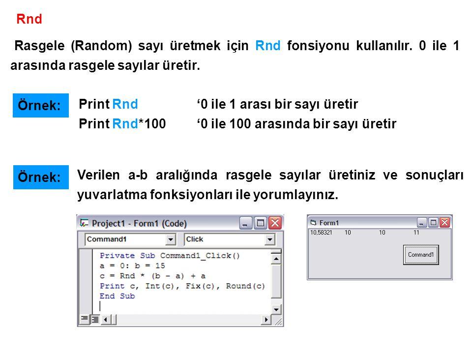 Rnd Rasgele (Random) sayı üretmek için Rnd fonsiyonu kullanılır. 0 ile 1 arasında rasgele sayılar üretir.