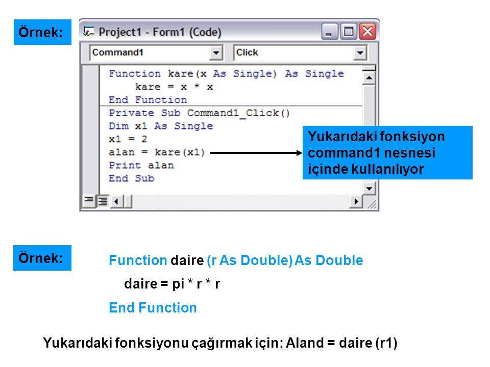 Örnek: Yukarıdaki fonksiyon command1 nesnesi içinde kullanılıyor. Örnek: Function daire (r As Double) As Double.