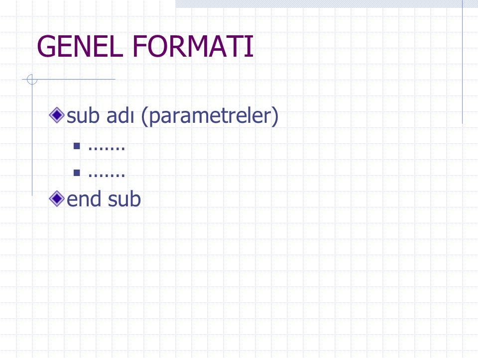 GENEL FORMATI sub adı (parametreler) ....... end sub