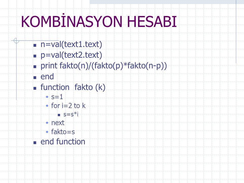 KOMBİNASYON HESABI n=val(text1.text) p=val(text2.text)