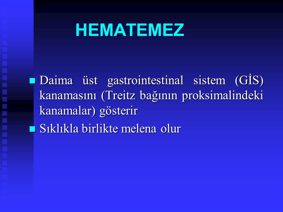 HEMATEMEZ Daima üst gastrointestinal sistem (GİS) kanamasını (Treitz bağının proksimalindeki kanamalar) gösterir.