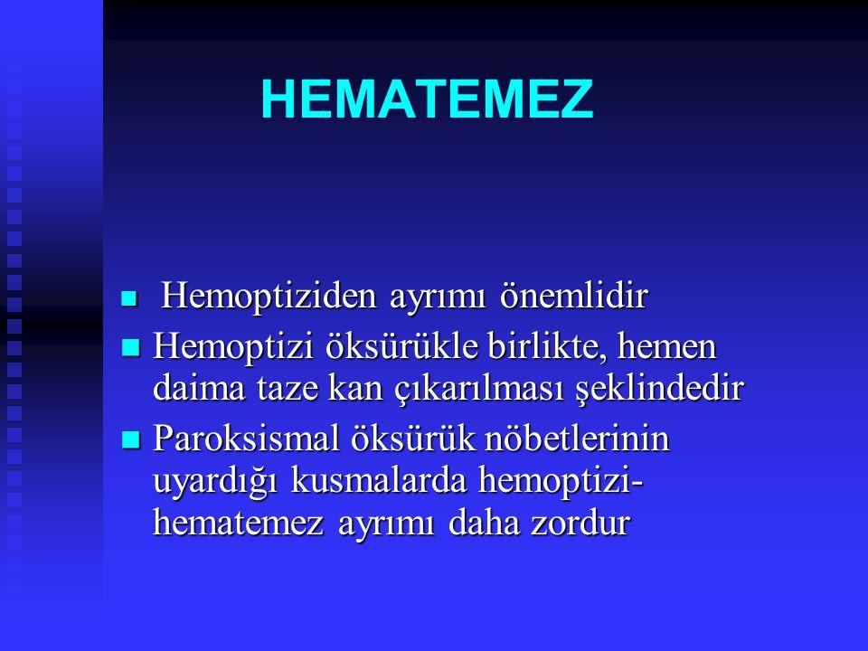 HEMATEMEZ Hemoptiziden ayrımı önemlidir. Hemoptizi öksürükle birlikte, hemen daima taze kan çıkarılması şeklindedir.