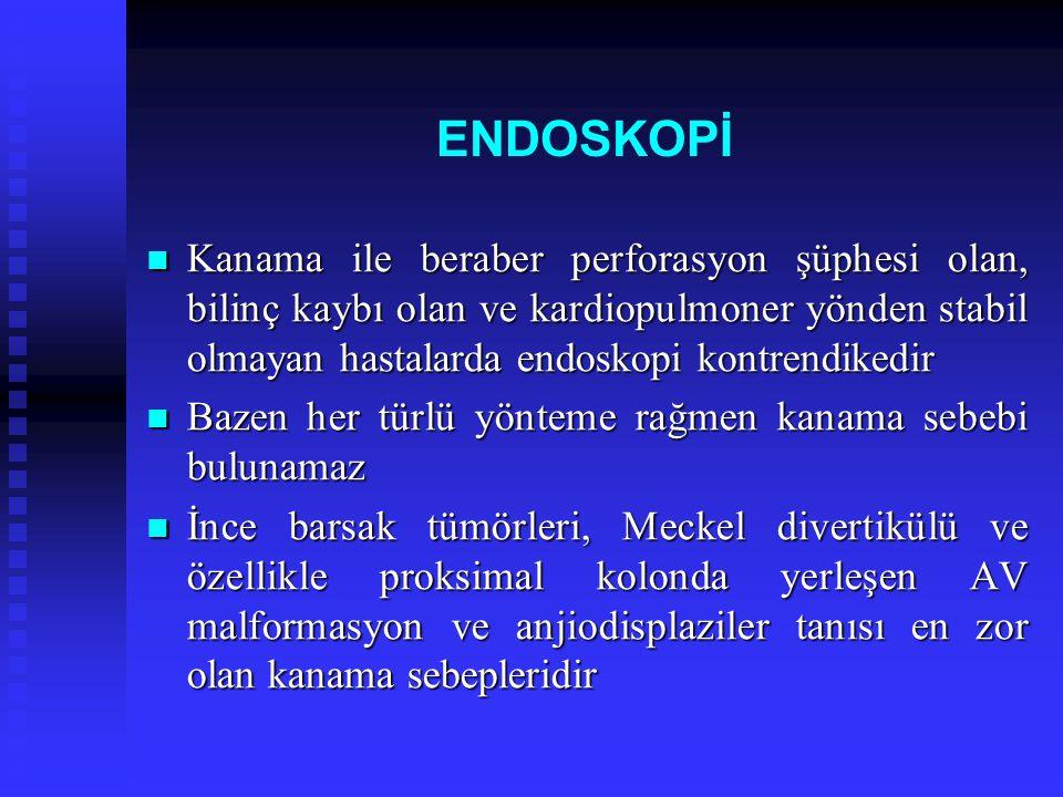 ENDOSKOPİ Kanama ile beraber perforasyon şüphesi olan, bilinç kaybı olan ve kardiopulmoner yönden stabil olmayan hastalarda endoskopi kontrendikedir.