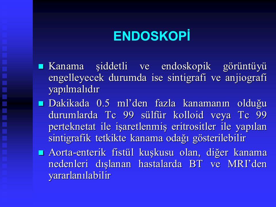 ENDOSKOPİ Kanama şiddetli ve endoskopik görüntüyü engelleyecek durumda ise sintigrafi ve anjiografi yapılmalıdır.