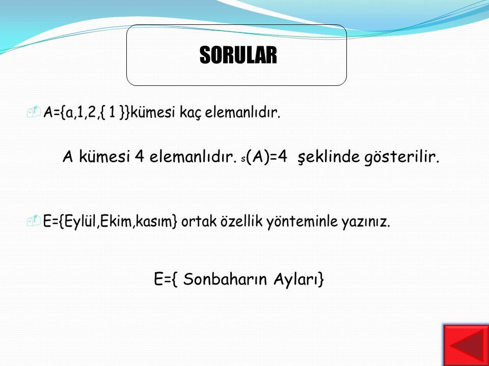 SORULAR A kümesi 4 elemanlıdır. s(A)=4 şeklinde gösterilir.