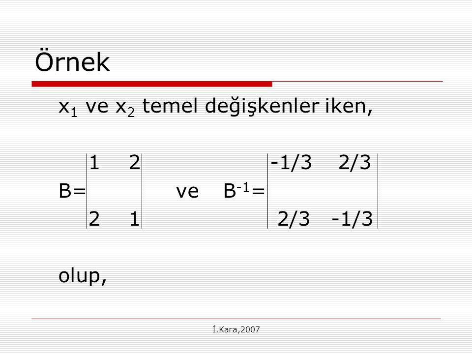 Örnek x1 ve x2 temel değişkenler iken, 1 2 -1/3 2/3 B= ve B-1=