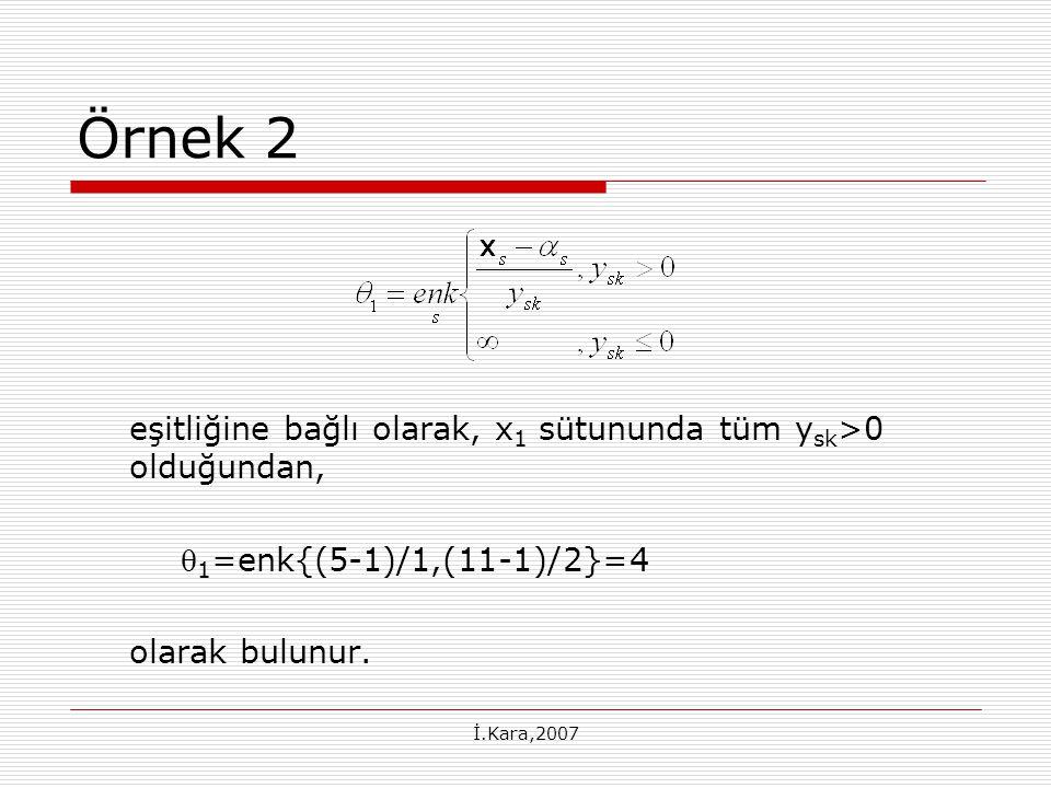 Örnek 2 eşitliğine bağlı olarak, x1 sütununda tüm ysk>0 olduğundan,