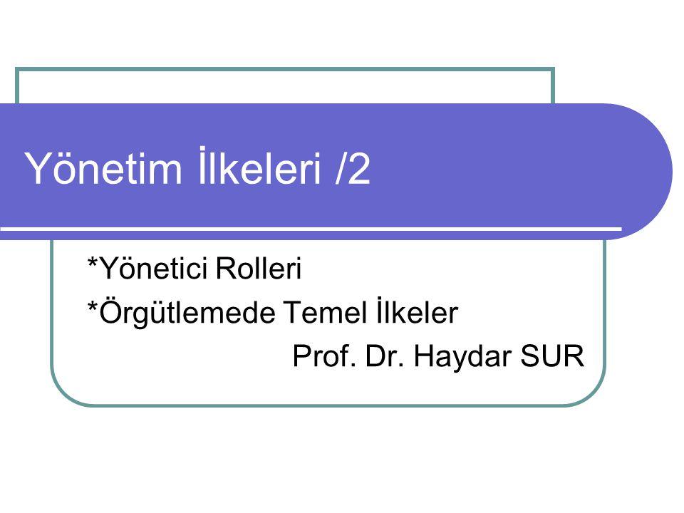 *Yönetici Rolleri *Örgütlemede Temel İlkeler Prof. Dr. Haydar SUR