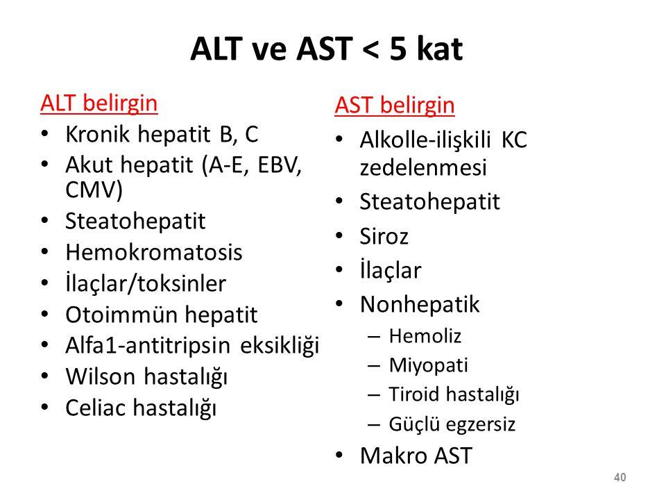 ALT ve AST < 5 kat ALT belirgin Kronik hepatit B, C