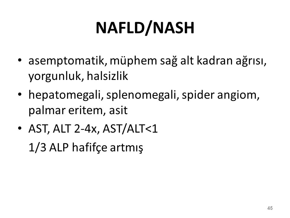 NAFLD/NASH asemptomatik, müphem sağ alt kadran ağrısı, yorgunluk, halsizlik. hepatomegali, splenomegali, spider angiom, palmar eritem, asit.