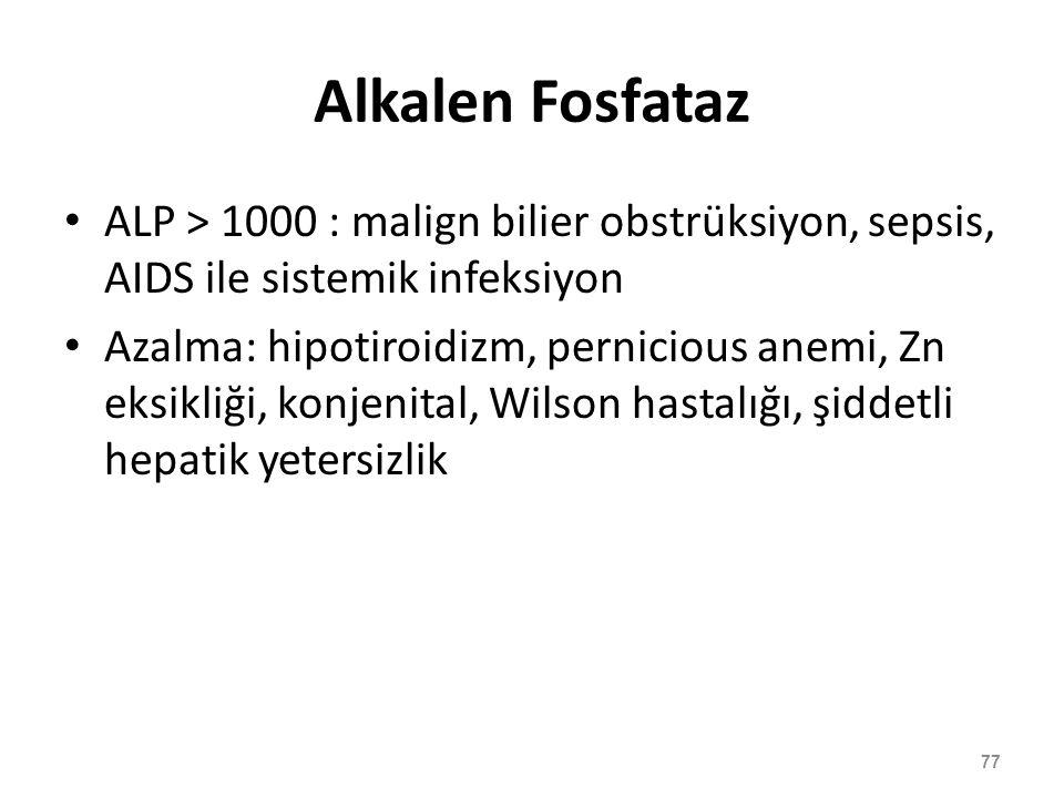 Alkalen Fosfataz ALP > 1000 : malign bilier obstrüksiyon, sepsis, AIDS ile sistemik infeksiyon.
