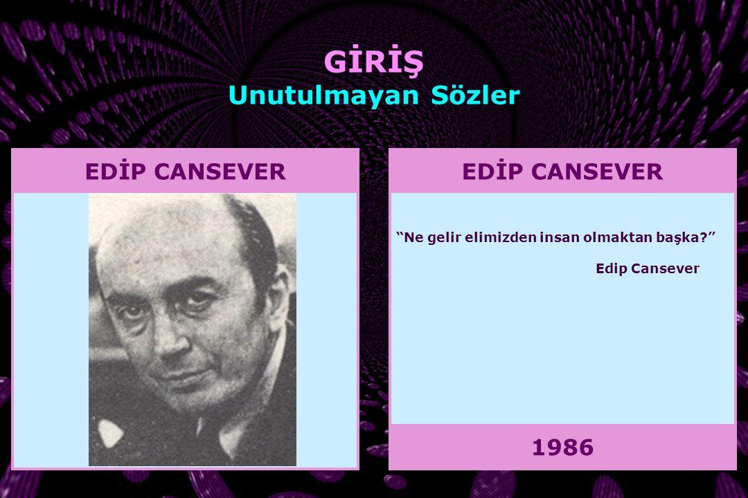 GİRİŞ Unutulmayan Sözler EDİP CANSEVER EDİP CANSEVER 1986