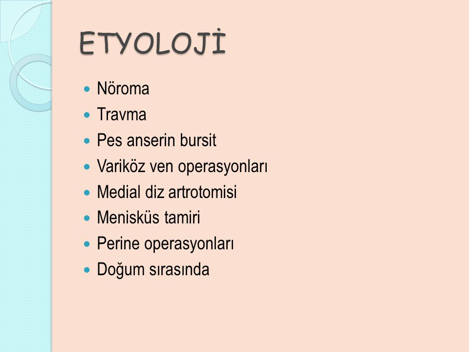 ETYOLOJİ Nöroma Travma Pes anserin bursit Variköz ven operasyonları