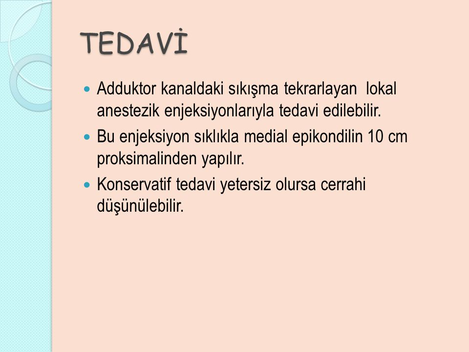 TEDAVİ Adduktor kanaldaki sıkışma tekrarlayan lokal anestezik enjeksiyonlarıyla tedavi edilebilir.