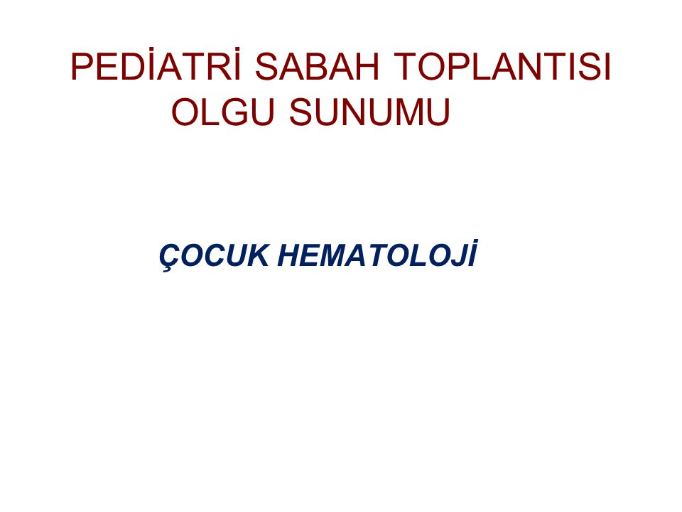 PEDİATRİ SABAH TOPLANTISI OLGU SUNUMU