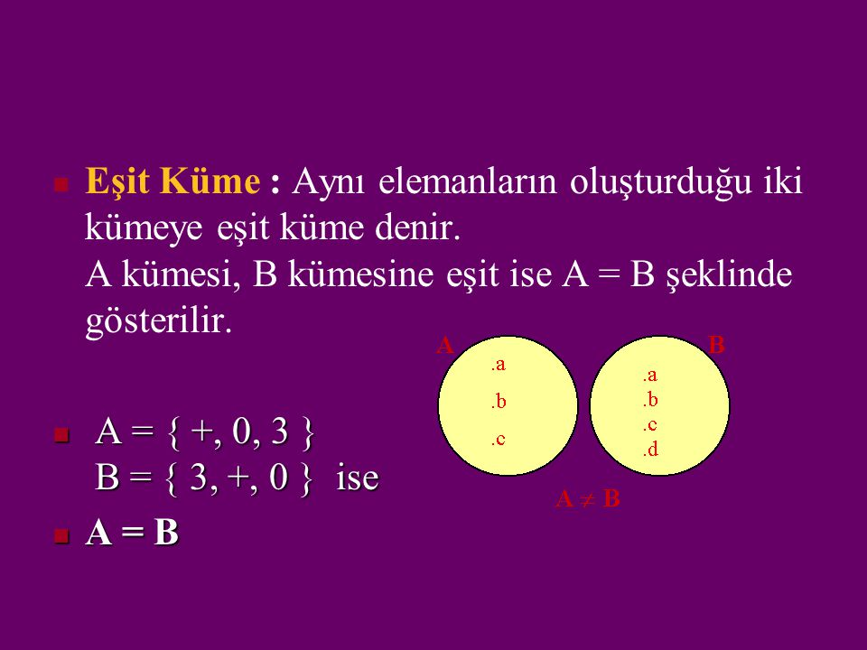Eşit Küme : Aynı elemanların oluşturduğu iki kümeye eşit küme denir