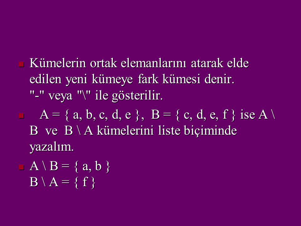 Kümelerin ortak elemanlarını atarak elde edilen yeni kümeye fark kümesi denir. - veya \ ile gösterilir.