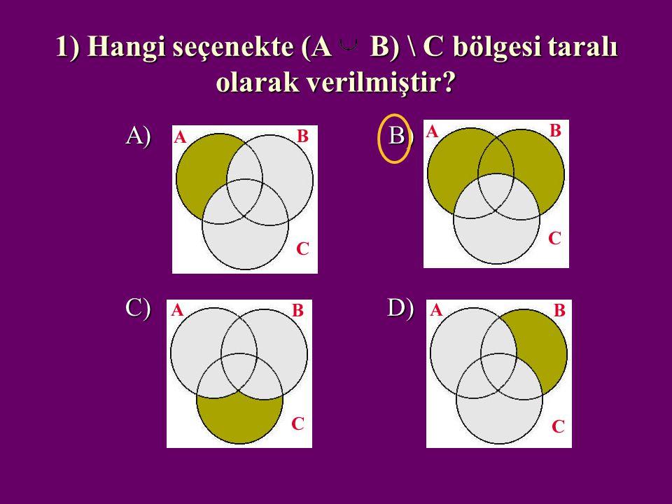 1) Hangi seçenekte (A B) \ C bölgesi taralı olarak verilmiştir