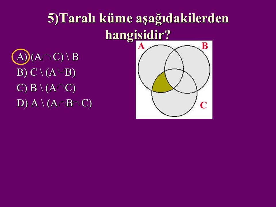5)Taralı küme aşağıdakilerden hangisidir