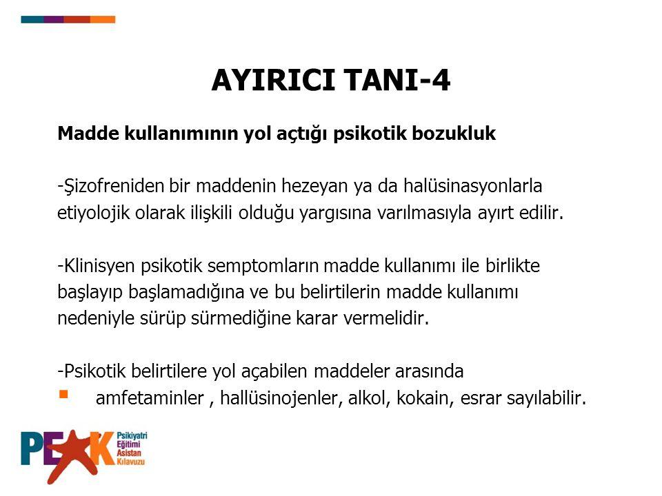 AYIRICI TANI-4 Madde kullanımının yol açtığı psikotik bozukluk