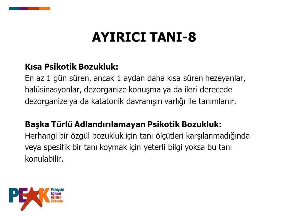 AYIRICI TANI-8 Kısa Psikotik Bozukluk:
