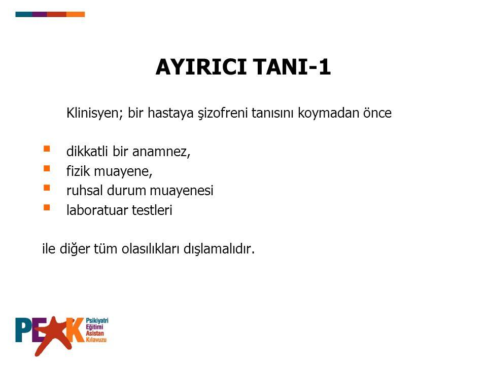 AYIRICI TANI-1 Klinisyen; bir hastaya şizofreni tanısını koymadan önce