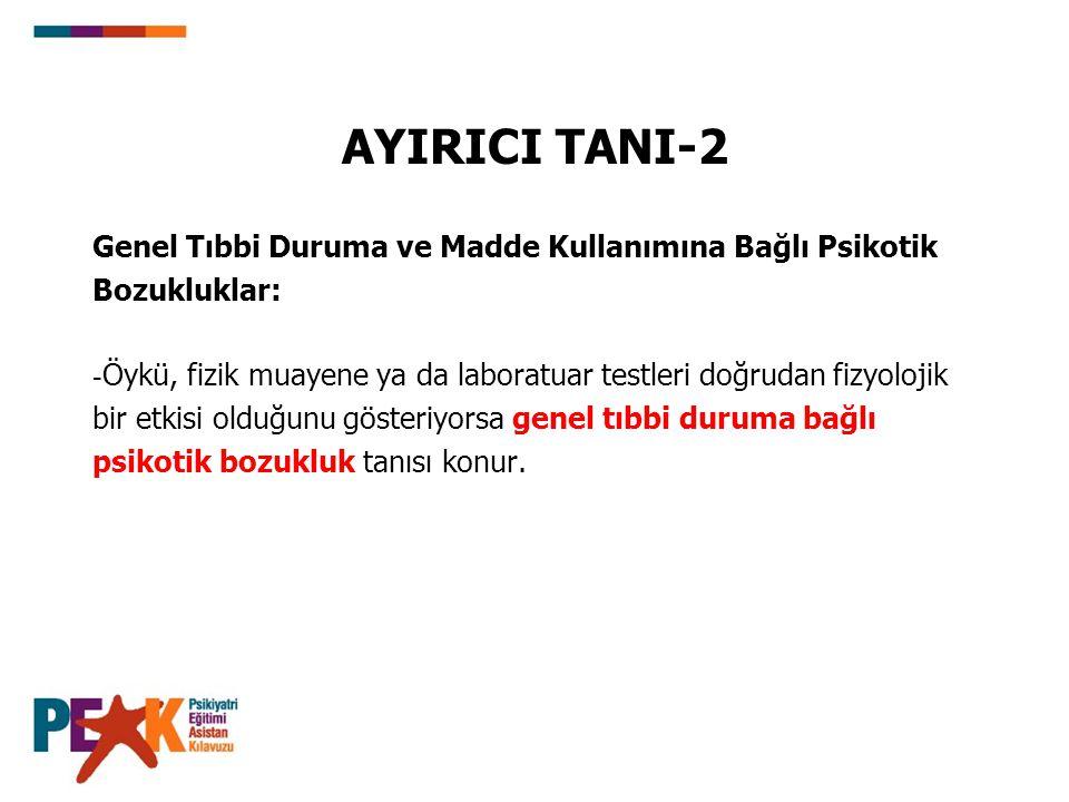 AYIRICI TANI-2 Genel Tıbbi Duruma ve Madde Kullanımına Bağlı Psikotik