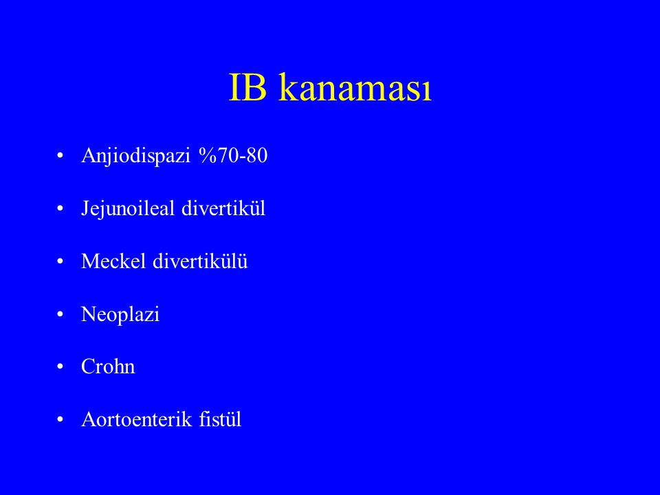 IB kanaması Anjiodispazi %70-80 Jejunoileal divertikül